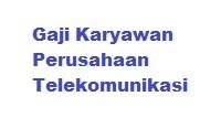Berapa Gaji Karyawan Perusahaan Telekomunikasi di Indonesia
