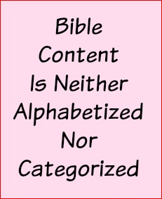Bible content is neither alphabetized nor categorized.