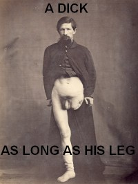 A dick as long as his leg!!