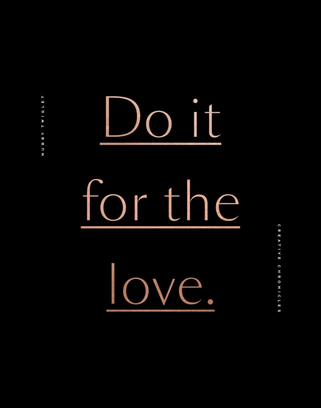 Nubby Twiglet | Creative Chronicles: Do It For The Love