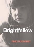 Brightfellow: A Novel Excerpt --- Rikki Ducornet