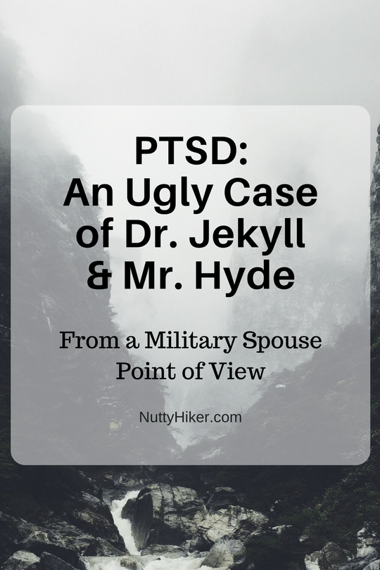 PTSD: An Ugly Case of Dr. Jekyll & Mr Hyde. I can honestly say I think PTSD has made my husband Dr. Jekyll & Mr. Hyde! How many of you can relate? Read my story and comment to let me know!