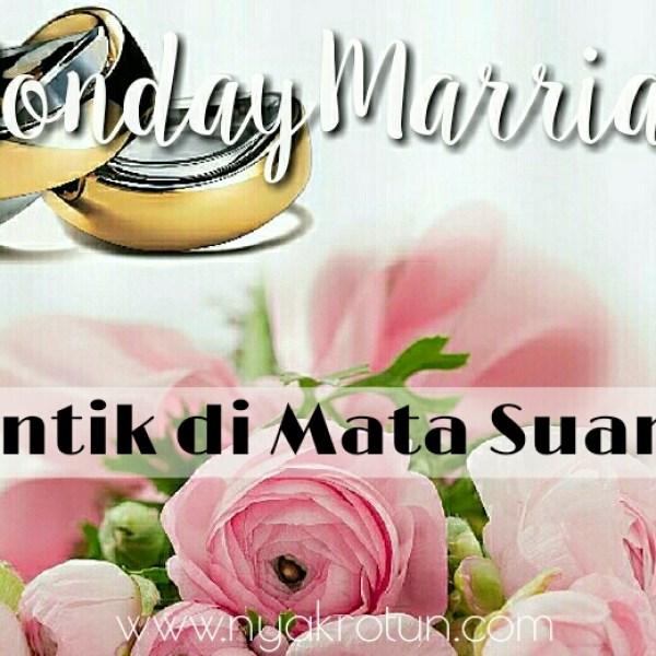 #MondayMarriage: Cantik di Mata Suami