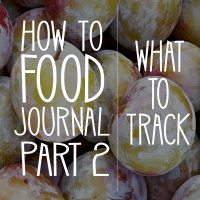How to Food Journal Series - Part 2: What to Track in a Food Journal