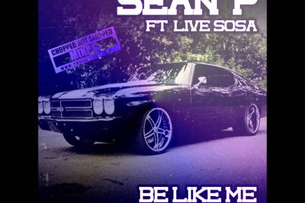 Sean P ft LiveSOSA – 'Be Like Me' Chopped Not Slopped By Mike G