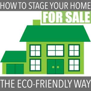 Tips for staging your home for sale - with an eco-friendly slant. Readying your home for sale can be stressful. This handy list will simplify the process!