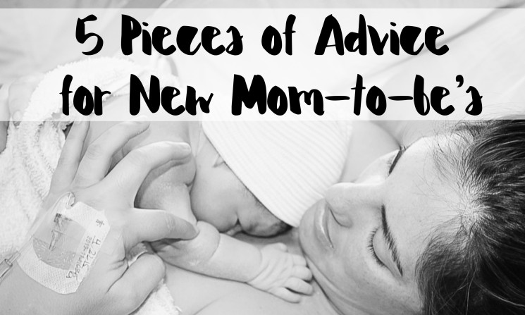 5 Pieces of Advice for New Mom-to-be's