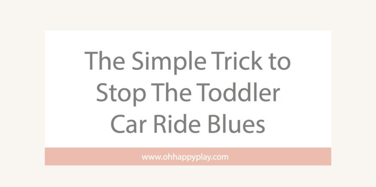 The Simple Trick to Stop The Toddler Car Ride Blues