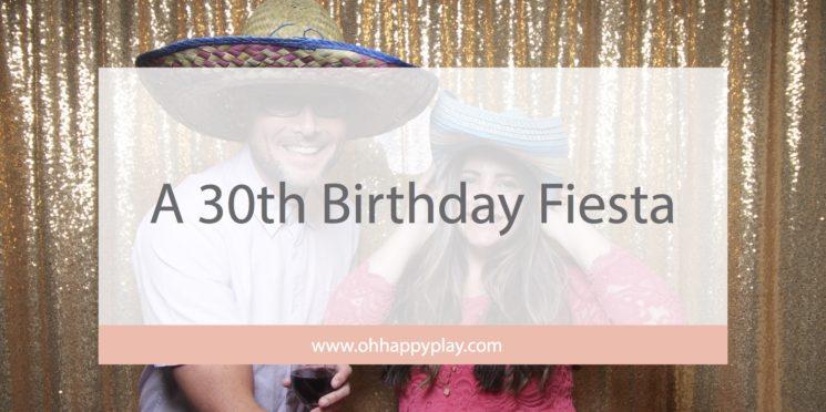 A 30th Birthday Fiesta