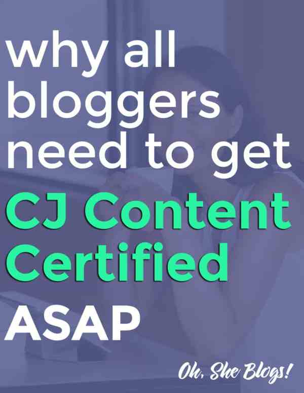 Why all bloggers need to get CJ Content Certified ASAP | Oh, She Blogs!