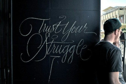 trust your struggle 500x332 {happy weekend!}