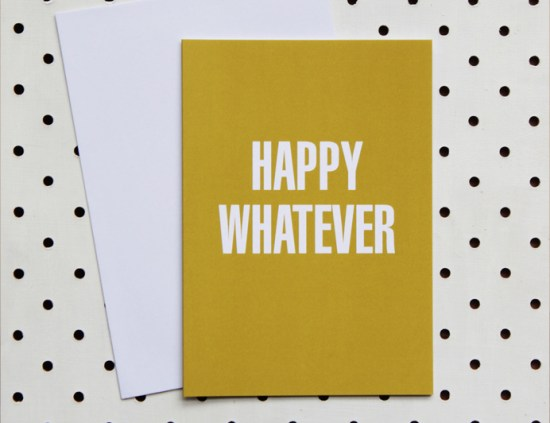 Happy Whatever 550x423 Stationery A – Z: Snarky Birthday Cards