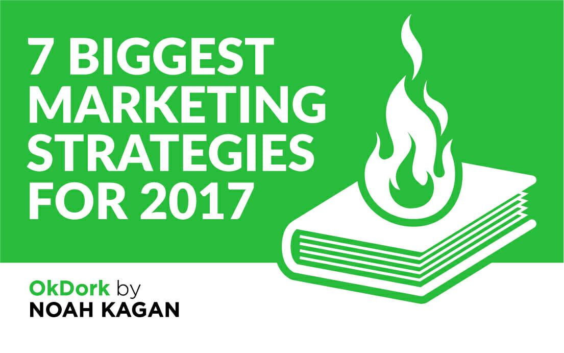 OkDork-ShareImg-7-BIGGEST-marketing-strategies-for-2017-35jpg