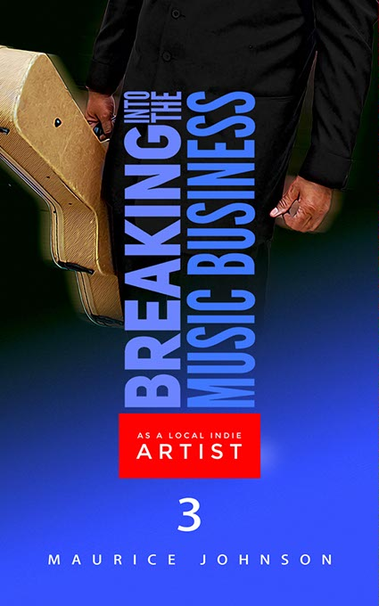 The third book in Maurice Johnson's <em>Breaking into the Music Business as a Local Indie Artist</em> series (provided)