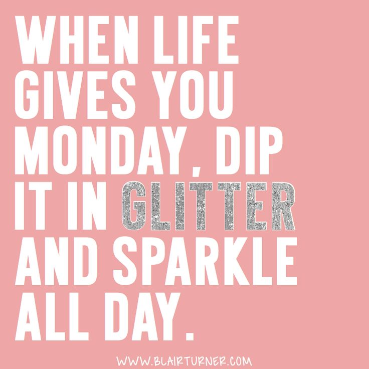 Trust Quotes  When life gives you Monday, dip it in glitter and - allday quotes