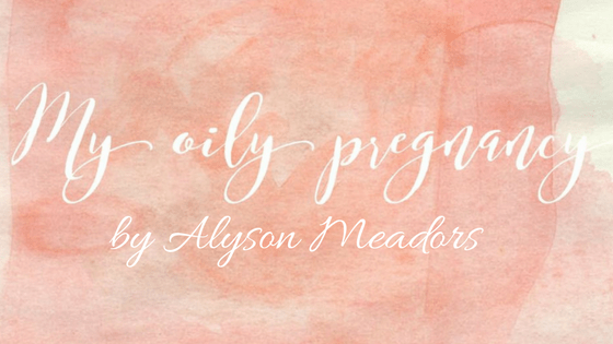 My Oily Pregnancy by Alyson Meadors