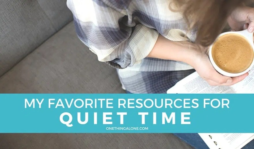Here are my all-time favorite resources for quiet time, all in one place!