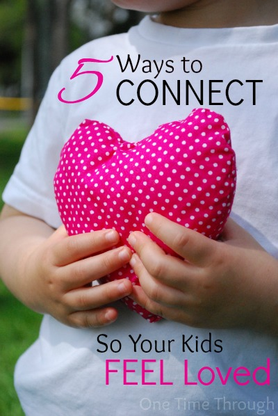 5 Ways to Connect So Your Kids Feel Loved