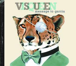 Visqueen - Message to Garcia