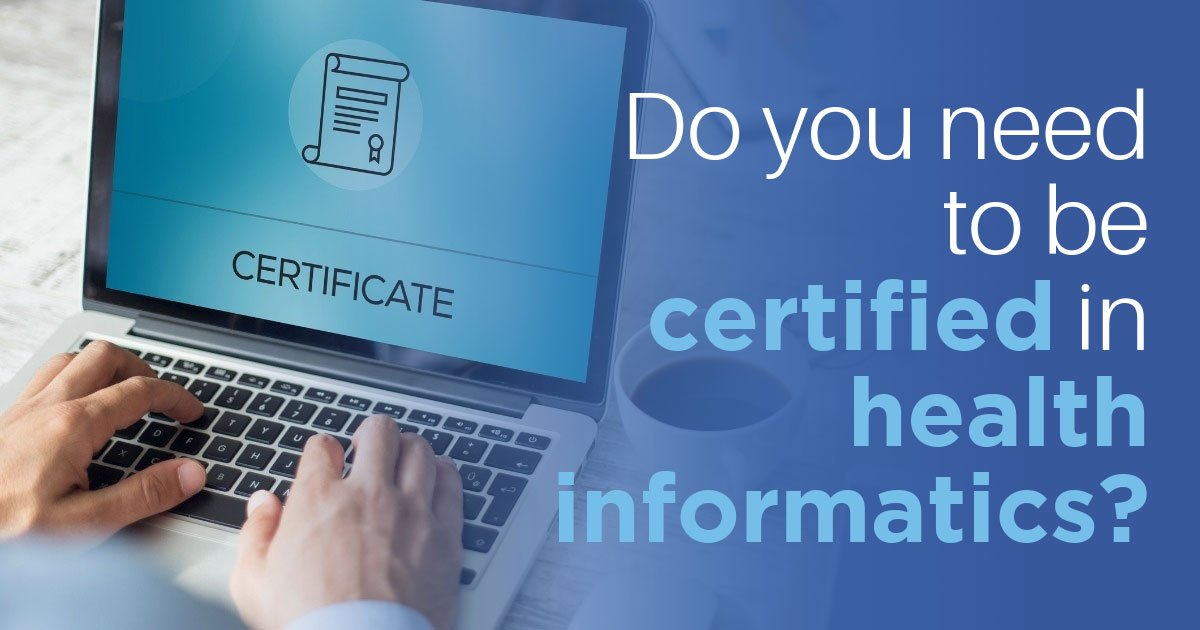 Certification in Health Informatics - Do You Need It?