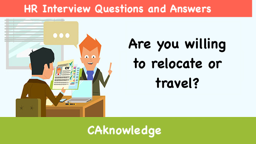 Are you willing to relocate or travel? - Hr interview questions and