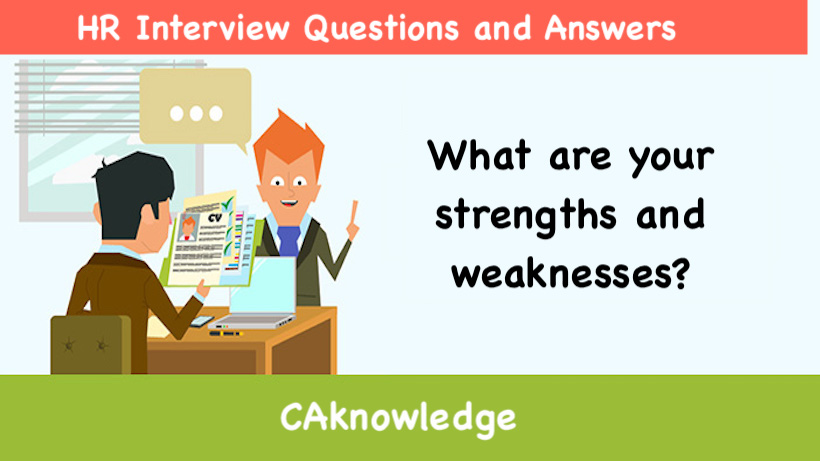 What are your strengths and weaknesses? - HR Interview Questions
