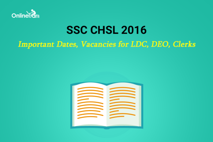 SSC CHSL 2016 Important Dates, Vacancies for LDC/ DEO/ Clerks