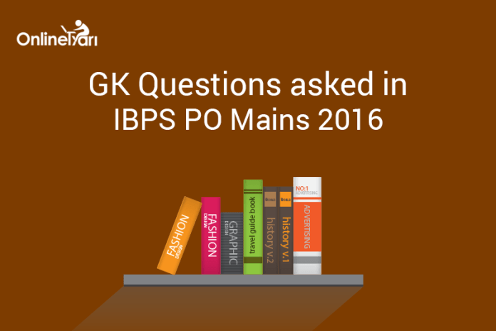 GK Questions asked in IBPS PO Mains 2016 Examination