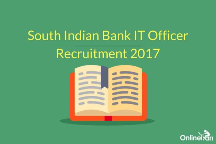 South Indian Bank IT Officer Recruitment 2017: Eligibility, Selection, Apply now