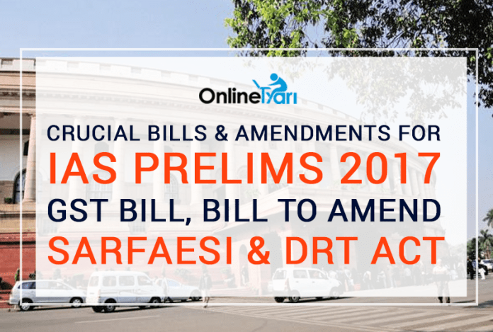 Crucial Bills And Amendments for IAS Prelims 2017: GST Bill, Bill to Amend SARFAESI and DRT Act