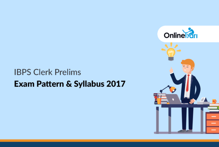 IBPS Clerk Prelims Exam Pattern & Syllabus 2017