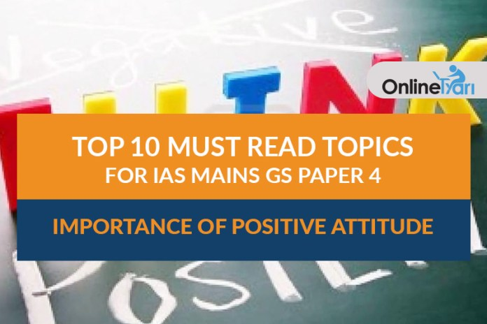 Top 10 Must Read Topics for IAS Mains GS Paper 4 | Importance of Positive Attitude