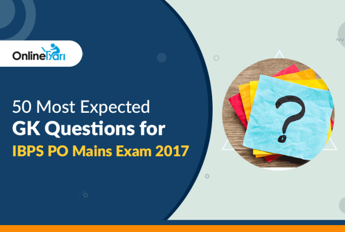 50 Most Expected GK Questions for IBPS PO Mains Exam 2017