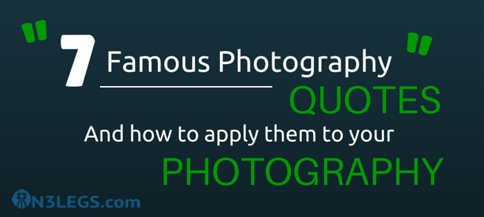 Seven Famous Photography Quotes and how to Apply them - photography quote