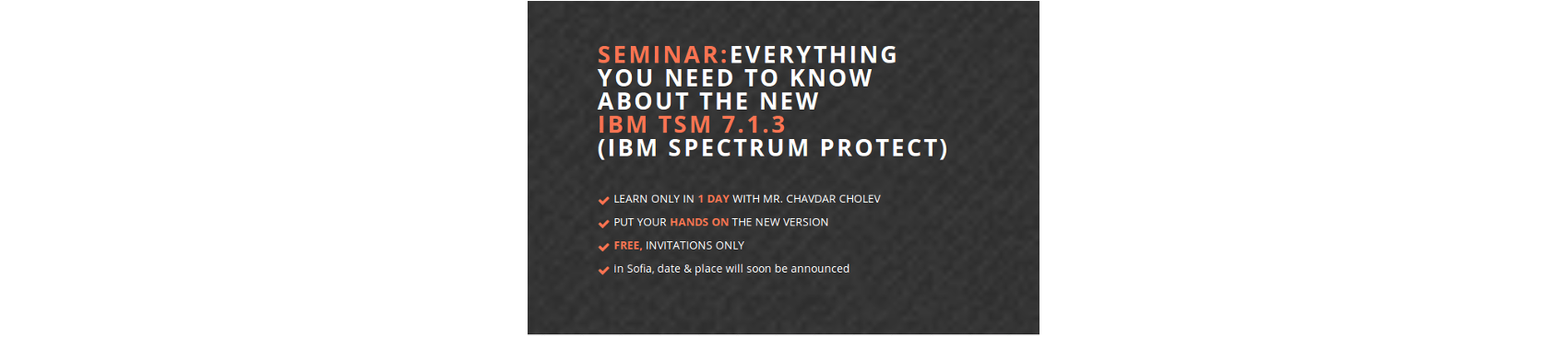 IBM TSM 7.1.3 (IBM Spectrum Protect) is here! Are you ready?