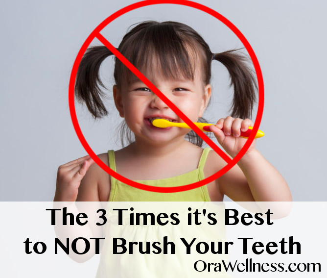 When is brushing your teeth not the best idea?