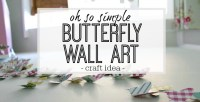 Oh so simple butterfly wall art craft idea - girls bedroom ...