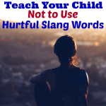 Teach your child not to use hurtful slang words and unintentionally hurt or exclude someone