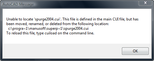 Unable to locate 'spurge2004.cui'. This file is defined in the main CUI file, but has been moved, renamed, or deleted from the following location: c:\program files\manusoft\superpurge\spurge2004.cui To reload this file, type cuiload on the command line.