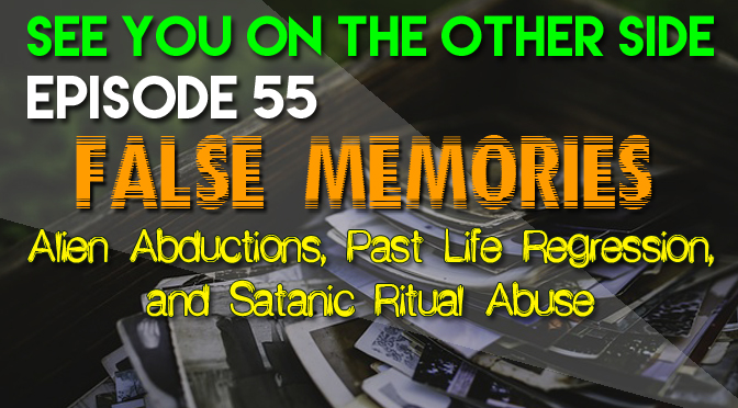 FALSE MEMORIES: ALIEN ABDUCTIONS, PAST LIFE REGRESSION, AND SATANIC RITUAL ABUSE