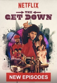 When Will The Get Down Part 3 Be on Netflix? The Get Down Season 3?