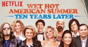 When Will Wet Hot American Summer: 10 Years Later Season 2 Be on Netflix? Netflix Release Date?