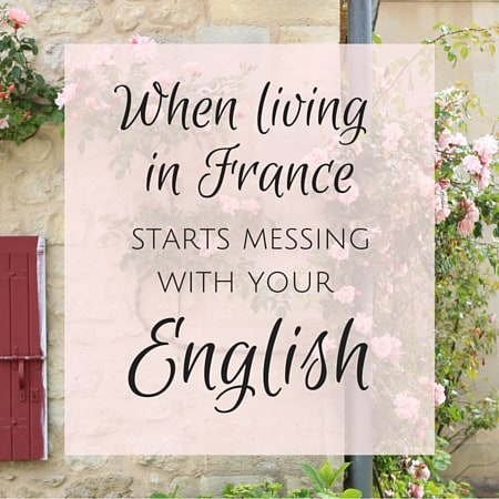 When living in France starts messing with your English
