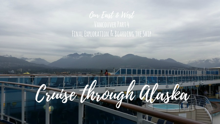 Our East & West CRUISE THROUGH ALASKA Part 4, Vancouver & Getting on the ship! oureastandwest.com