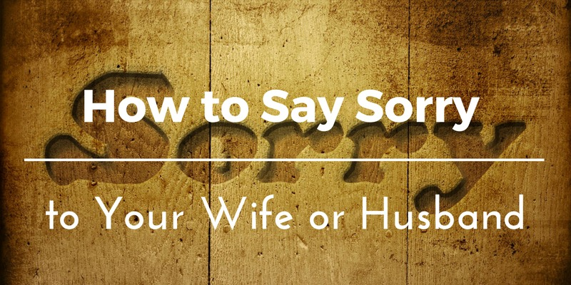 How to Say Sorry (Apologize) to Your Wife or Husband in 7 Steps