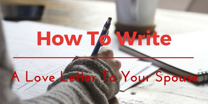 How to Write a Love Letter to Your Husband or Wife (In 10 Simple Steps) - how to write romantic letters