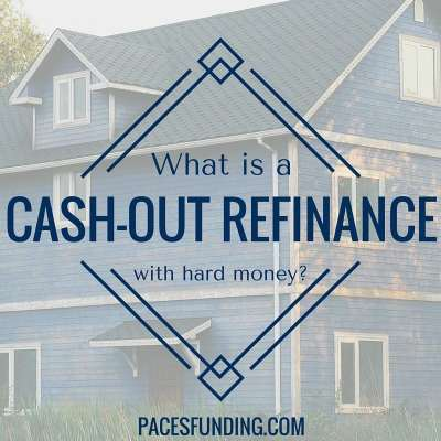 What is a Cash-Out Refi With Hard Money?   Paces Funding