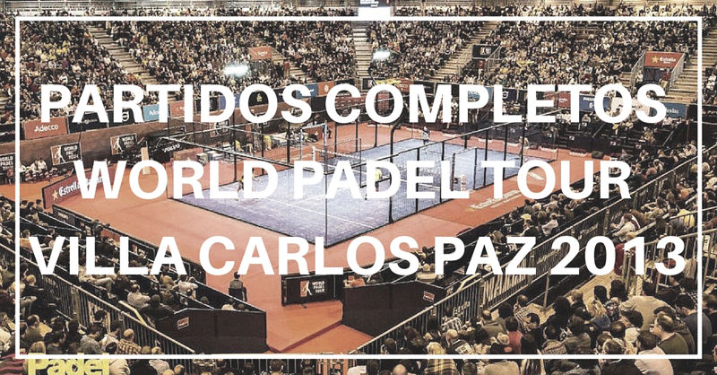 Partidos completos World Padel Tour Villa Carlos Paz 2013