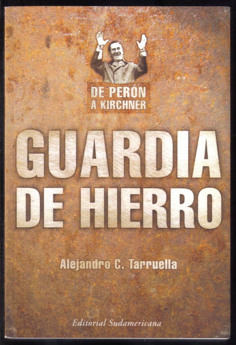 guardia-de-hierro-de-peron-a-kirchner-alejandro-tarruella-710021-MLA20680321437_042016-F
