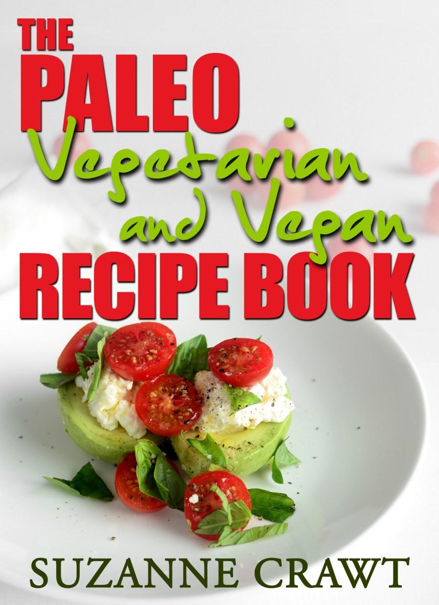 Vegetarian Cookbook Cover : The paleo vegetarian and vegan recipe book network